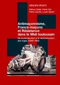 eBook: Antimaçonnisme, Francs-maçons et Résistance dans le Midi toulousain