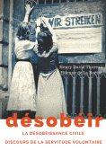 eBook: Désobéir (La désobéissance civile) suivi du Discours de la servitude volontaire d'Etienne de La Boét