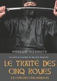 eBook: Le Traité des Cinq Roues (Le Livre des cinq anneaux)