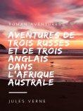 ebook: Aventures de Trois Russes et de Trois Anglais dans l'Afrique Australe