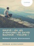ebook: Enlevé ! ou Les Aventures de David Balfour - Volume I