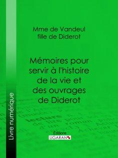 ebook: Mémoires pour servir à l'histoire de la vie et des ouvrages de Diderot, par Mme de Vandeul, sa fille
