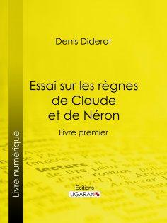 ebook: Essai sur les règnes de Claude et de Néron