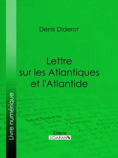 eBook: Lettre sur les Atlantiques et l'Atlantide