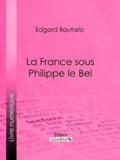 eBook: La France sous Philippe le Bel