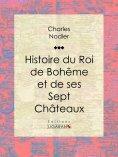 ebook: Histoire du Roi de Bohême et de ses Sept Châteaux