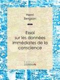 eBook: Essai sur les données immédiates de la conscience