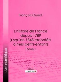 eBook: L'histoire de France depuis 1789 jusqu'en 1848 racontée à mes petits-enfants
