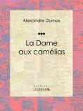 eBook: La Dame aux camélias