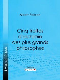 eBook: Cinq traités d'alchimie des plus grands philosophes