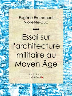 eBook: Essai sur l'architecture militaire au Moyen Âge
