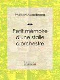 ebook: Petit mémoire d'une stalle d'orchestre