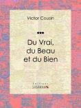 eBook: Du Vrai, du Beau et du Bien