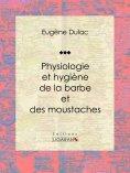 eBook: Physiologie et hygiène de la barbe et des moustaches