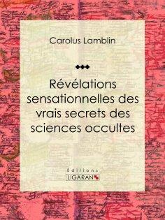 ebook: Révélations sensationnelles des vrais secrets des sciences occultes