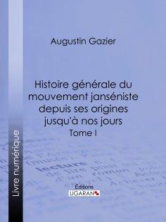 eBook: Histoire générale du mouvement janséniste depuis ses origines jusqu'à nos jours
