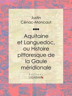eBook: Aquitaine et Languedoc, ou Histoire pittoresque de la Gaule méridionale