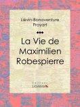 ebook: La Vie de Maximilien Robespierre