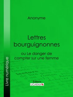 ebook: Lettres bourguignonnes ou Le danger de compter sur une femme