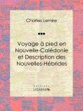 ebook: Voyage à pied en Nouvelle-Calédonie et Description des Nouvelles-Hébrides