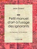 eBook: Petit manuel d'art à l'usage des ignorants