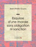 eBook: Esquisse d'une morale sans obligation ni sanction