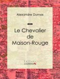 eBook: Le Chevalier de Maison-Rouge