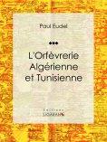 ebook: L'Orfèvrerie algérienne et tunisienne