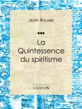 eBook: La Quintessence du spiritisme