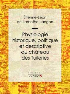 eBook: Physiologie historique, politique et descriptive du château des Tuileries