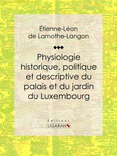 eBook: Physiologie historique, politique et descriptive du palais et du jardin du Luxembourg