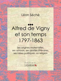 ebook: Alfred de Vigny et son temps : 1797-1863