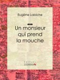 ebook: Un monsieur qui prend la mouche