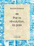 eBook: Par la révolution, la paix
