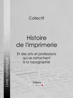 ebook: Histoire de l'imprimerie et des arts et professions qui se rattachent à la typographie…