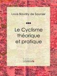 ebook: Le Cyclisme théorique et pratique