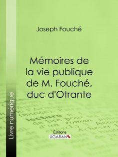 eBook: Mémoires de la vie publique de M. Fouché, duc d'Otrante