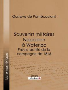 eBook: Souvenirs militaires. Napoléon à Waterloo