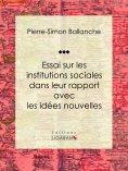 eBook: Essai sur les institutions sociales dans leur rapport avec les idées nouvelles