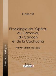 ebook: Physiologie de l'Opéra, du Carnaval, du Cancan et de la Cachucha