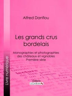 eBook: Les grands crus bordelais : monographies et photographies des châteaux et vignobles