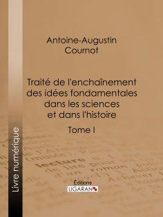 ebook: Traité de l'enchaînement des idées fondamentales dans les sciences et dans l'histoire