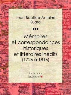 eBook: Mémoires et correspondances historiques et littéraires inédits (1726 à 1816)