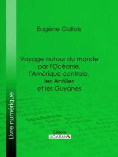 eBook: Voyage autour du monde par l'Océanie, l'Amérique centrale, les Antilles et les Guyanes