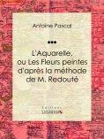 ebook: L'Aquarelle, ou Les Fleurs peintes d'après la méthode de M. Redouté