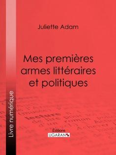 ebook: Mes premières armes littéraires et politiques