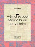 eBook: Mémoires pour servir à la vie de Voltaire