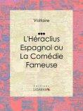 eBook: L'Héraclius Espagnol ou La Comédie Fameuse