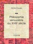 eBook: Philosophie sensualiste au dix-huitième siècle