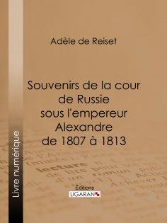 eBook: Souvenirs de la cour de Russie sous l'empereur Alexandre de 1807 à 1813